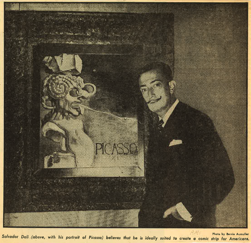 "Caption Reads: ""Salvador Dali (above, pictured with his portrait of Picasso) believes that he is ideally suited to create a comic strip for Americans""-- Hirshhorn"