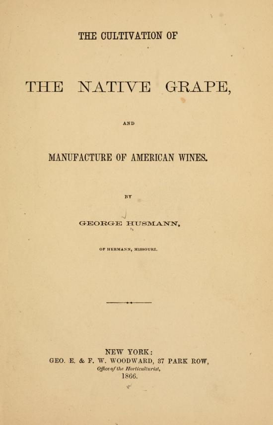 The cultivation of the native grape, by George Husmann (New York, G.E. & F.W. Woodward, 1866). Biodiversity Heritage Library digitized copy from the Library of Congress
