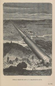 Cannon used to shot the rocket to the moon in Verne's From the Earth to the Moon (1874).