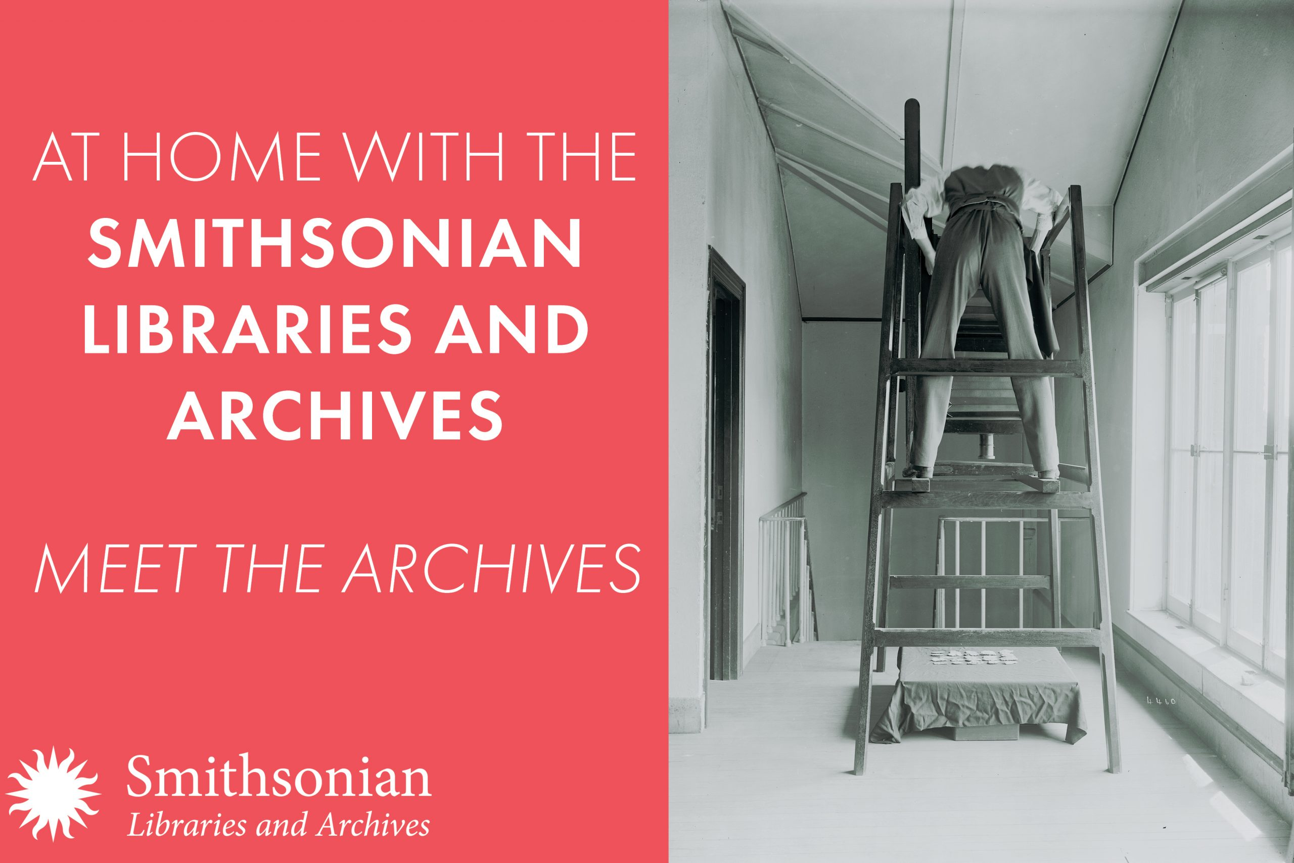 "Graphic with ""At Home with the Smithsonian Libraries and Archives: Meet the Archives"" on left and black and white photograph of photographer on ladder leaning over."
